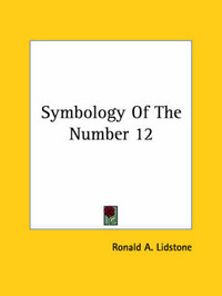Symbology of the Number 12 by Ronald A. Lidstone