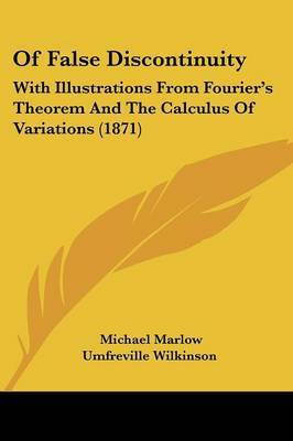 Of False Discontinuity: With Illustrations From Fourier's Theorem And The Calculus Of Variations (1871) by Michael Marlow Umfreville Wilkinson image