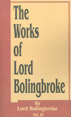 The Works of Lord Bolingbroke by Lord Bolingbroke