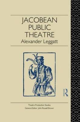Jacobean Public Theatre by Alexander Leggatt image