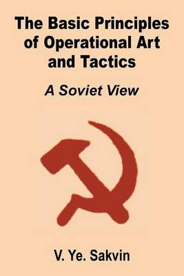 The Basic Principles of Operational Art and Tactics: A Soviet View by V. Ye Savkin image