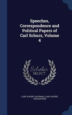Speeches, Correspondence and Political Papers of Carl Schurz, Volume 4 by Carl Schurz image