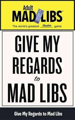 Give My Regards To Mad Libs by Douglas Yacka