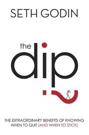 The Dip: The Extraordinary Benefits of Knowing When to Quit (and When to Stick) by Seth Godin image