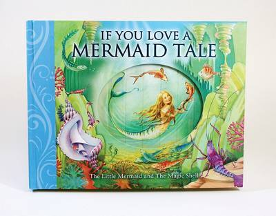 If You Love a Mermaid Tale: The Little Mermaid and the Magic Shell by Susanna Lockheart