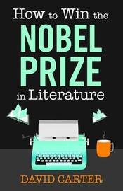 How to Win the Nobel Prize in Literature by David Carter