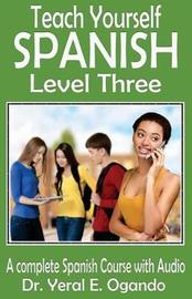 Teach Yourself Spanish Level Three by Dr Yeral E Ogando image