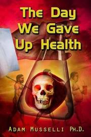 The Day We Gave Up Health by Adam Musselli