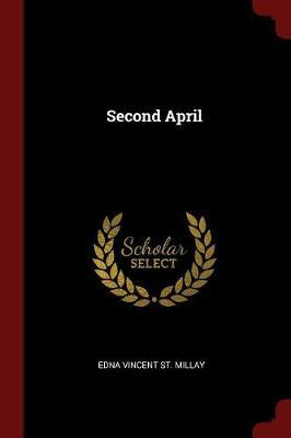 Second April by Edna Vincent St. Millay