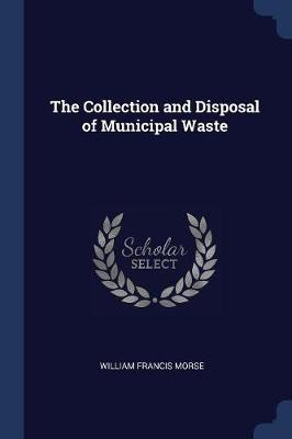 The Collection and Disposal of Municipal Waste by William Francis Morse image
