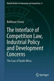 The Interface of Competition Law, Industrial Policy and Development Concerns by Balthasar Strunz