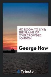 No Room to Live; The Plaint of Overcrowded London by George Haw image