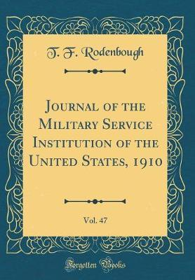 Journal of the Military Service Institution of the United States, 1910, Vol. 47 (Classic Reprint) by T.F. Rodenbough image