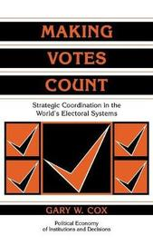 Making Votes Count by Gary W Cox