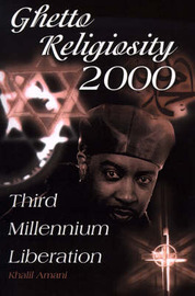 Ghetto Religiosity 2000: Third Millennium Liberation by Khalil Amani image