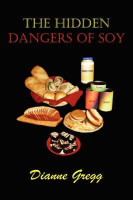 The Hidden Dangers of Soy by Dianne Gregg image