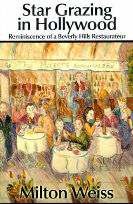 Star Grazing in Hollywood: Reminiscence of a Beverly Hills Restaurateur (Recollections and Recipes) by Milton Weiss