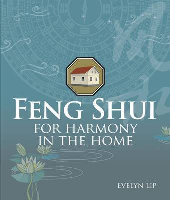 Feng Shui for Harmony in the Home by Evelyn Lip