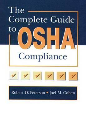 The Complete Guide to OSHA Compliance by Joel M. Cohen
