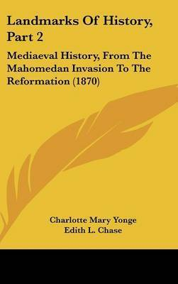 Landmarks Of History, Part 2: Mediaeval History, From The Mahomedan Invasion To The Reformation (1870) by Charlotte Mary Yonge