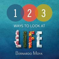123 Ways to Look at Life by Bernardo Moya