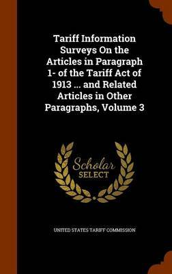Tariff Information Surveys on the Articles in Paragraph 1- Of the Tariff Act of 1913 ... and Related Articles in Other Paragraphs, Volume 3