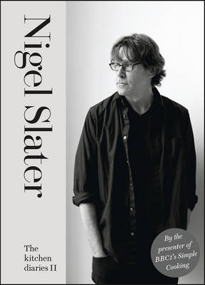 The Kitchen Diaries II - A Year of Simple Cooking by Nigel Slater