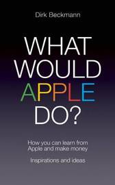 What Would Apple Do? by Dirk Beckmann