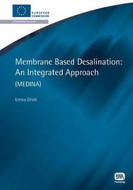 Membrane Based Desalination by Enrico Drioli