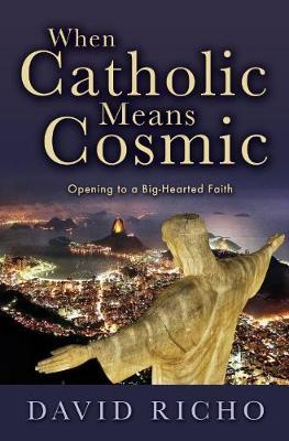 When Catholic Means Cosmic by David Richo
