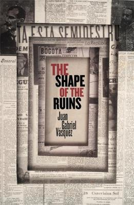The Shape of the Ruins by Juan Gabriel Vasquez image
