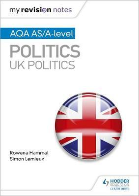 My Revision Notes: AQA AS/A-level Politics: UK Politics by Rowena Hammal