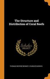 The Structure and Distribution of Coral Reefs by Thomas George Bonney image