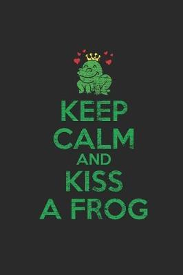 Keep Calm And Kiss A Frog by Frog Publishing