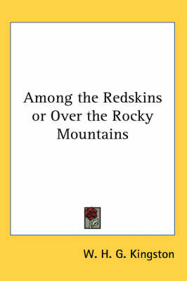 Among the Redskins or Over the Rocky Mountains by W.H.G Kingston image