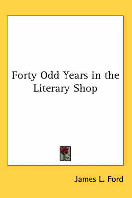 Forty Odd Years in the Literary Shop by James L. Ford image