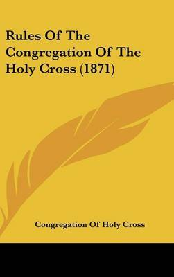 Rules Of The Congregation Of The Holy Cross (1871) by Congregation of Holy Cross. image