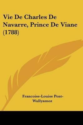 Vie de Charles de Navarre, Prince de Viane (1788) by Francoise-Louise Pont-Wullyamoz image