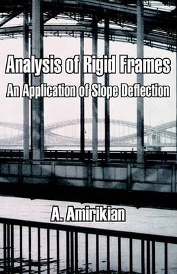 Analysis of Rigid Frames: An Application of Slope Deflection by A Amirikian