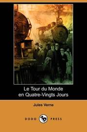 Le Tour Du Monde En Quatre-Vingts Jours (Dodo Press) by Jules Verne
