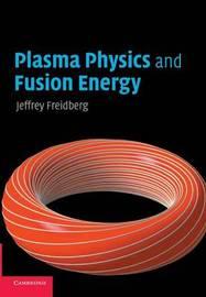 Plasma Physics and Fusion Energy by Jeffrey P. Freidberg