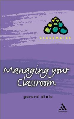Managing Your Classroom by Gererd Dixie