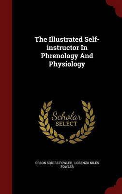 The Illustrated Self-Instructor in Phrenology and Physiology by Orson Squire Fowler image