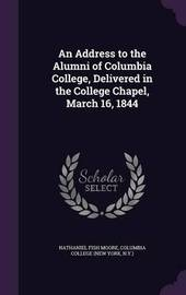 An Address to the Alumni of Columbia College, Delivered in the College Chapel, March 16, 1844 by Nathaniel Fish Moore image