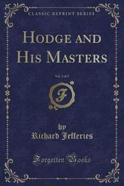 Hodge and His Masters, Vol. 2 of 2 (Classic Reprint) by Richard Jefferies