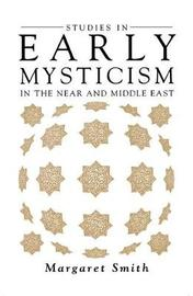 Studies in Early Mysticism in the Near and Middle East by Margaret Smith
