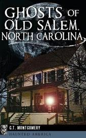 Ghosts of Old Salem, North Carolina by Guy T Montgomery