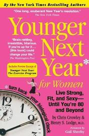 Younger Next Year for Women: Live Strong, Fit, and Sexy---until You're 80 and Beyond by Christopher Crowley