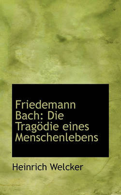 Friedemann Bach: Die Tragdie Eines Menschenlebens by Heinrich Welcker image