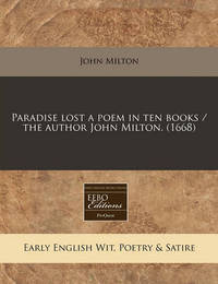 Paradise Lost a Poem in Ten Books / The Author John Milton. (1668) by Prof John Milton (University of Sao Paulo)